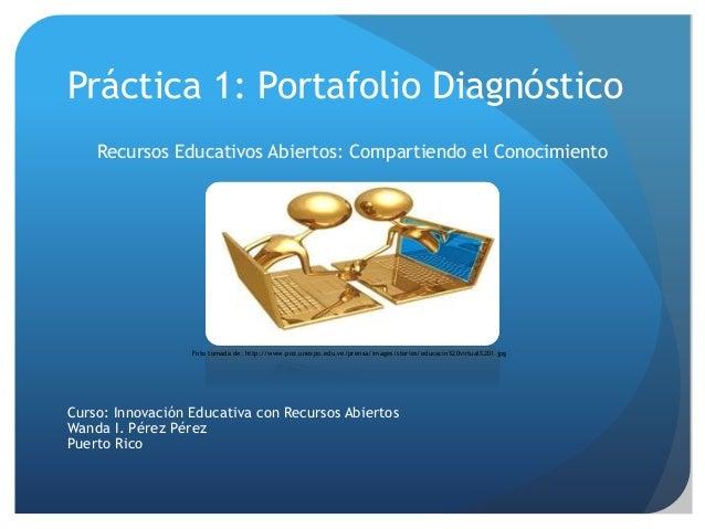 Práctica 1: Portafolio Diagnóstico  Recursos Educativos Abiertos: Compartiendo el Conocimiento  Foto tomada de: http://www...