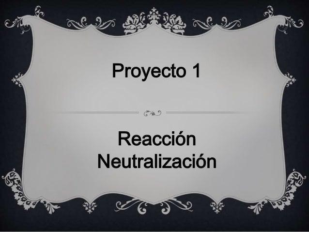 Proyecto 1  Reacción  Neutralización