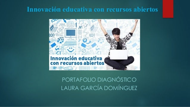 PORTAFOLIO DIAGNÓSTICO LAURA GARCÍA DOMÍNGUEZ Innovación educativa con recursos abiertos