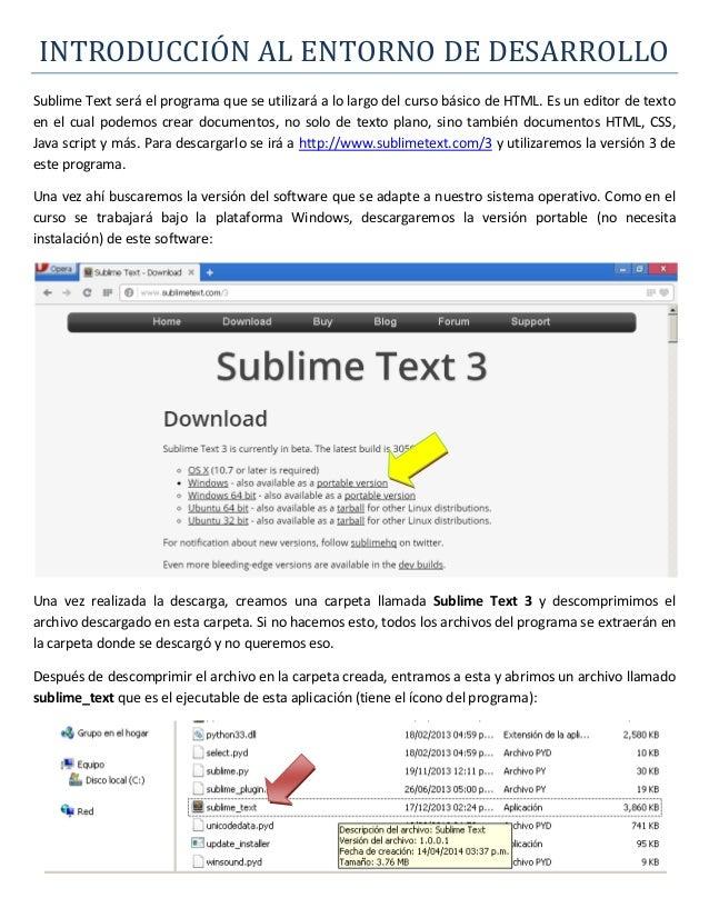INTRODUCCIÓN AL ENTORNO DE DESARROLLO Sublime Text será el programa que se utilizará a lo largo del curso básico de HTML. ...