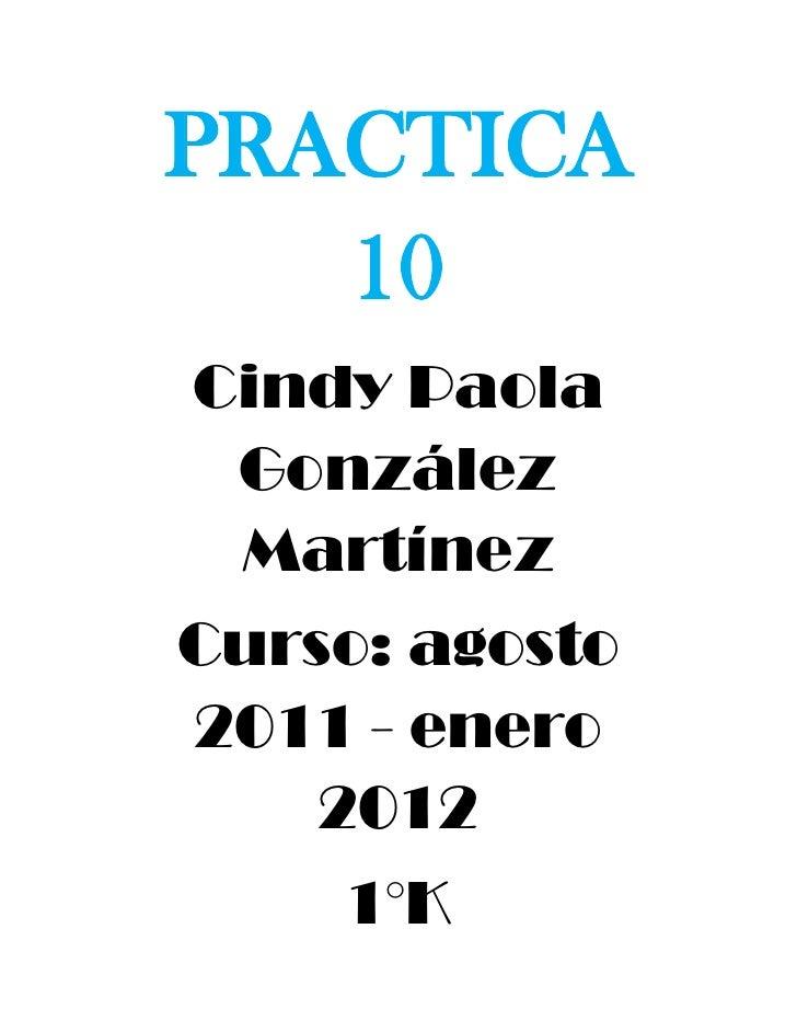 PRACTICA 10<br />Cindy Paola González Martínez<br />Curso: agosto 2011 - enero 2012<br />1°K<br />Copia el siguiente texto...