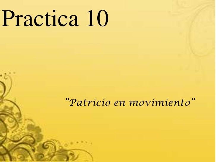 """Practica 10      """"Patricio en movimiento"""""""