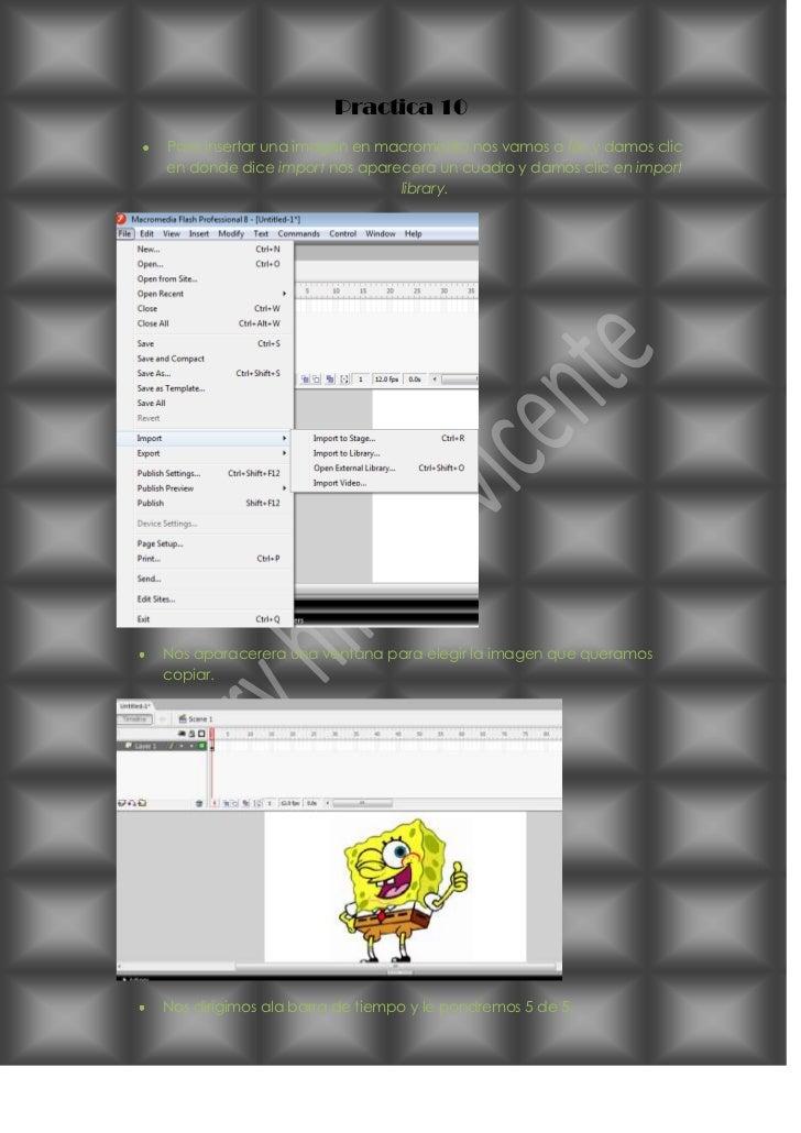 Practica 10Para insertar una imagen en macromedia nos vamos a file y damos clicen donde dice import nos aparecera un cuadr...