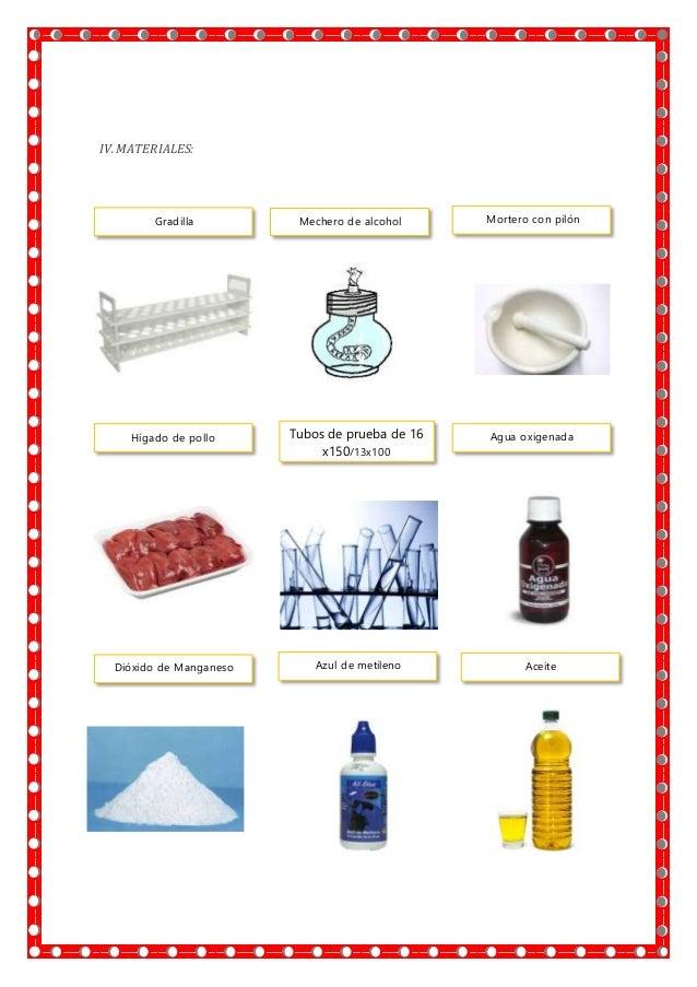 IV.MATERIALES: Mechero de alcohol Mortero con pilónGradilla Hígado de pollo Tubos de prueba de 16 x150/13x100 Agua oxigena...
