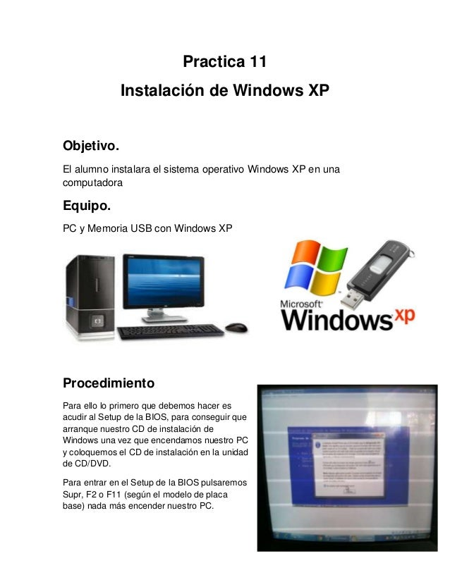 Practica 11Instalación de Windows XPObjetivo.El alumno instalara el sistema operativo Windows XP en unacomputadoraEquipo.P...