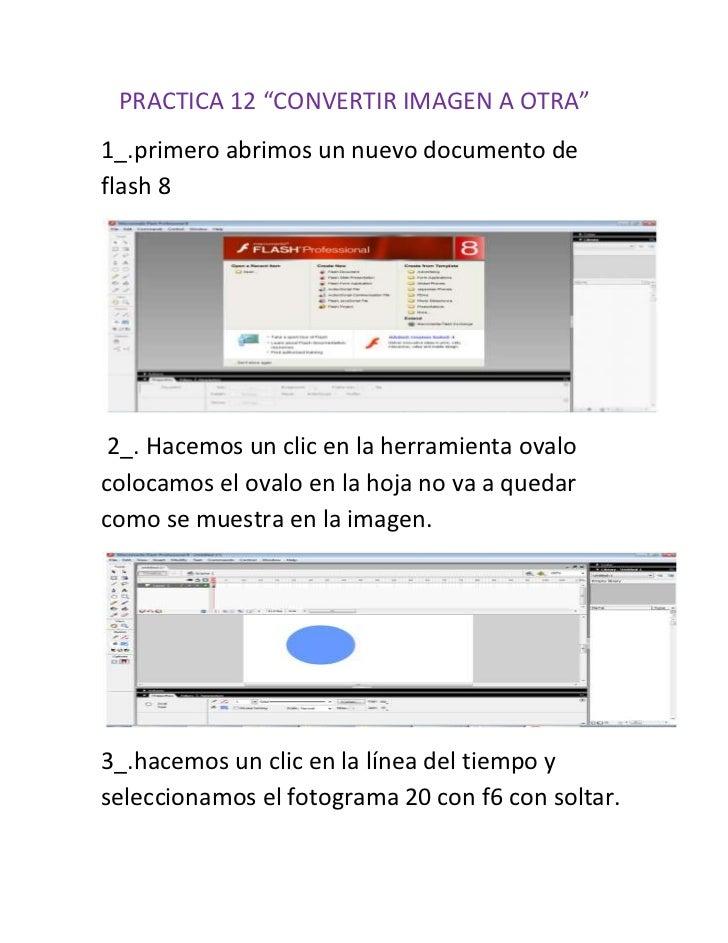 """PRACTICA 12 """"CONVERTIR IMAGEN A OTRA""""1_.primero abrimos un nuevo documento deflash 8 2_. Hacemos un clic en la herramienta..."""