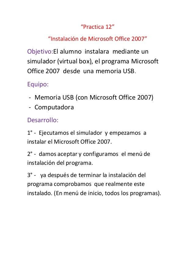 """""""Practica 12""""""""Instalación de Microsoft Office 2007""""Objetivo:El alumno instalara mediante unsimulador (virtual box), el pro..."""