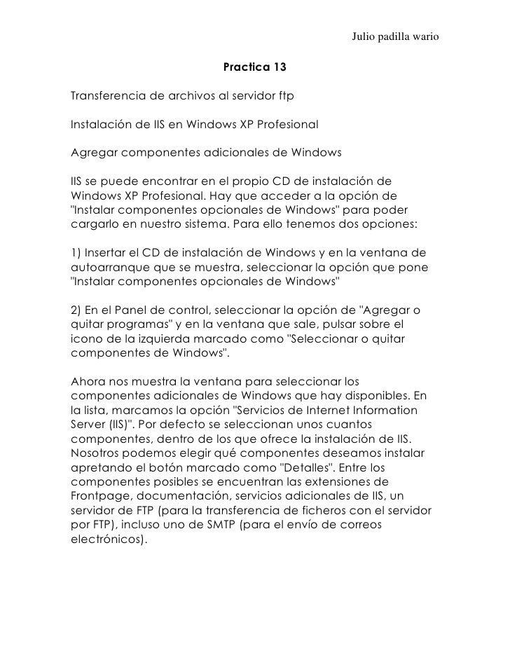 Julio padilla wario                           Practica 13Transferencia de archivos al servidor ftpInstalación de IIS en Wi...