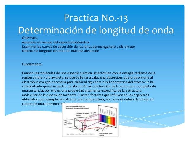 Practica No.-13 Determinación de longitud de onda Objetivos: Aprender el manejo del espectrofotómetro Examinar las curvas ...
