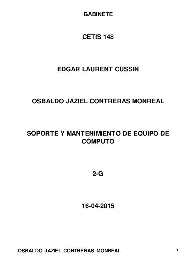 GABINETE OSBALDO JAZIEL CONTRERAS MONREAL 1 CETIS 148 EDGAR LAURENT CUSSIN OSBALDO JAZIEL CONTRERAS MONREAL SOPORTE Y MANT...