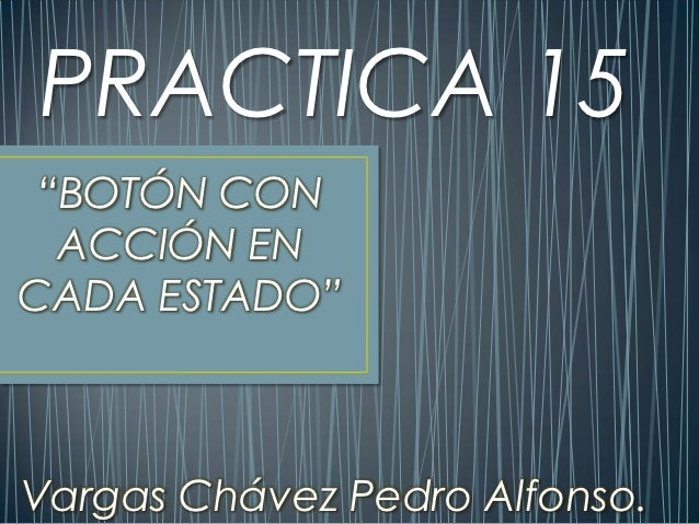 "PRACTICA 15 ""BOTÓN CON  ACCIÓN ENCADA ESTADO""Vargas Chávez Pedro Alfonso."