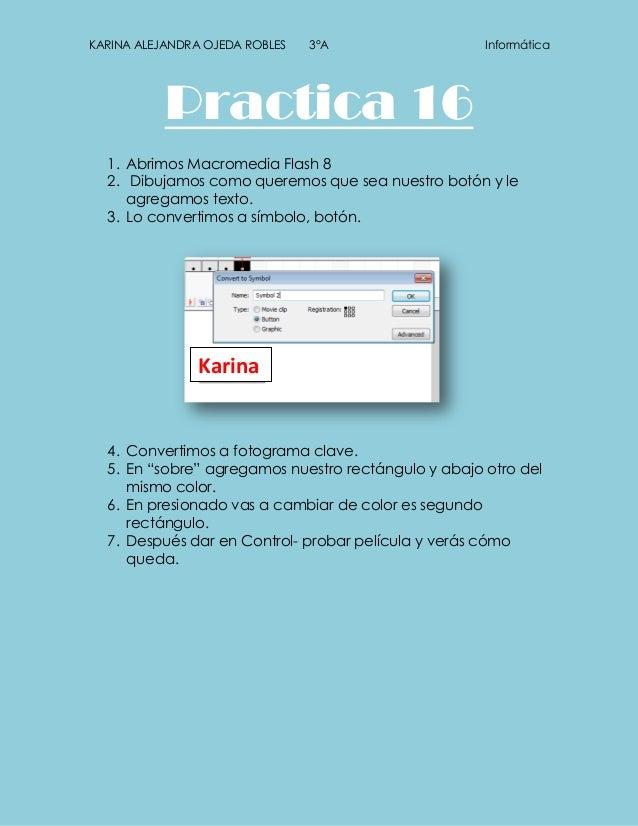 KARINA ALEJANDRA OJEDA ROBLES   3°A                  Informática           Practica 16  1. Abrimos Macromedia Flash 8  2. ...