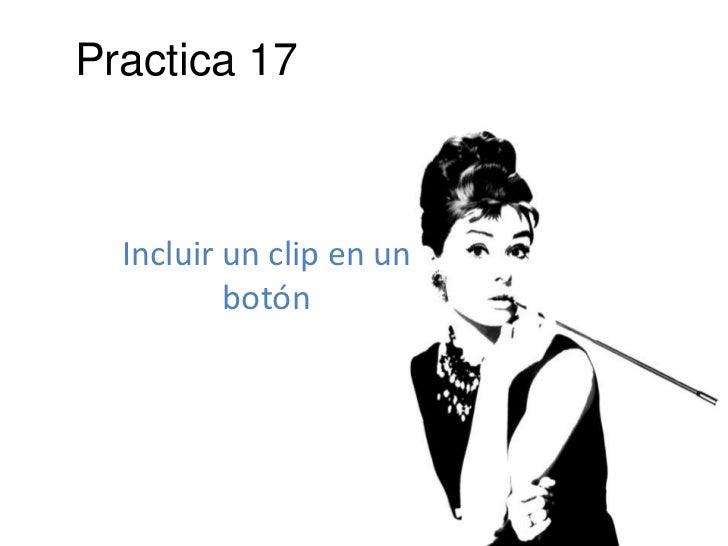 Practica 17  Incluir un clip en un          botón