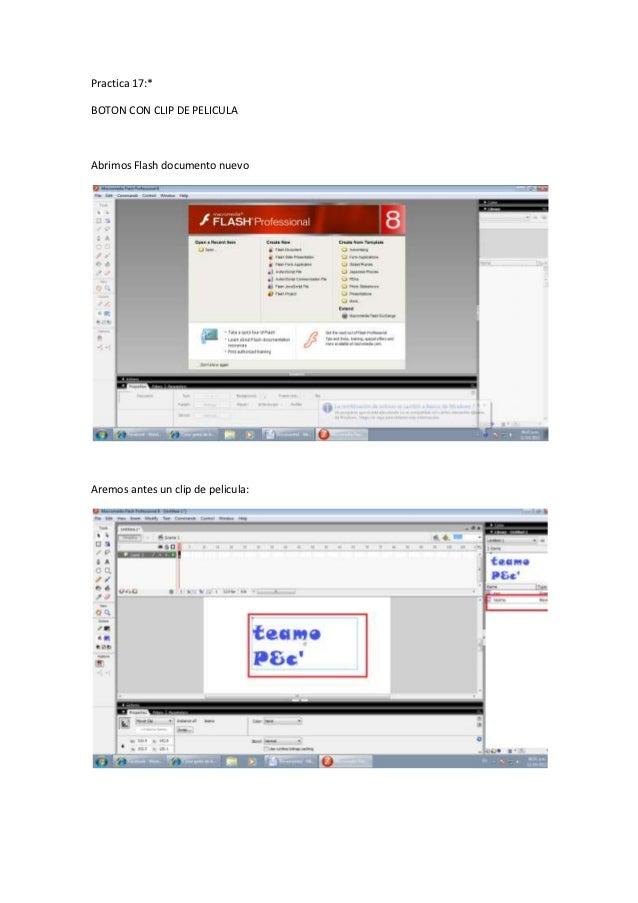 Practica 17:*BOTON CON CLIP DE PELICULAAbrimos Flash documento nuevoAremos antes un clip de pelicula:
