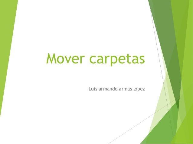 Mover carpetas Luis armando armas lopez