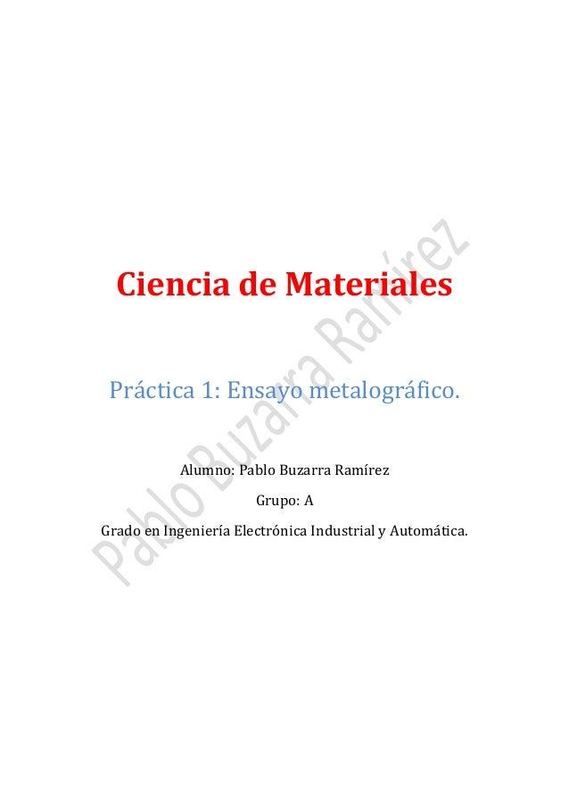 Ciencia de Materiales Práctica 1: Ensayo metalográfico. Alumno: Pablo Buzarra Ramírez Grupo: A  Grado en Ingeniería Electr...