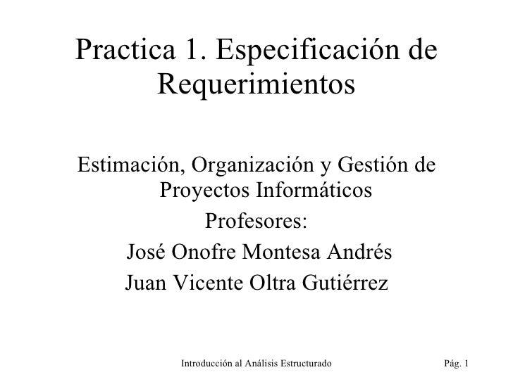 Practica 1.  Especificación de Requerimientos <ul><li>Estimación, Organización y Gestión de Proyectos Informáticos </li></...