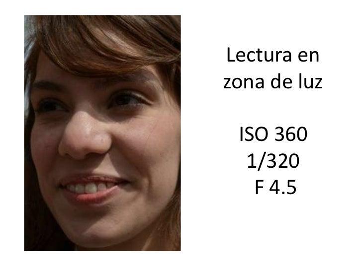 Lectura enzona de luz ISO 360  1/320   F 4.5