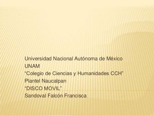 """Universidad Nacional Autónoma de México UNAM """"Colegio de Ciencias y Humanidades CCH"""" Plantel Naucalpan """"DISCO MOVIL"""" Sando..."""