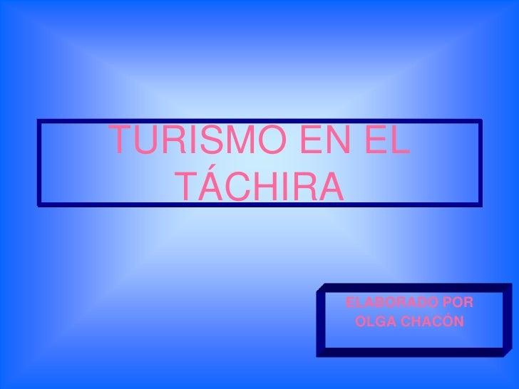 TURISMO EN EL TÁCHIRA<br />ELABORADO POR<br />OLGA CHACÓN<br />
