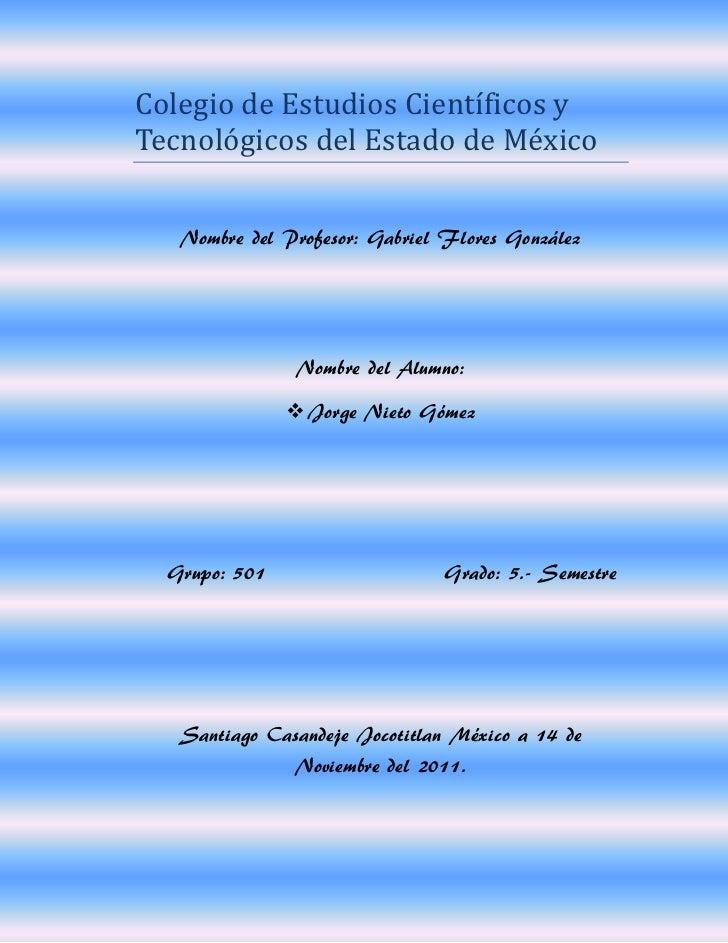 Colegio de Estudios Científicos yTecnológicos del Estado de México   Nombre del Profesor: Gabriel Flores González         ...
