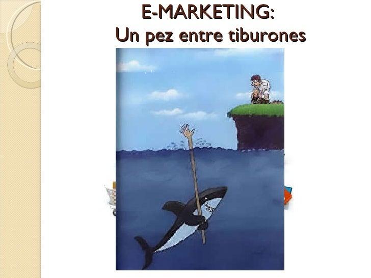 E-MARKETING:  Un pez entre tiburones
