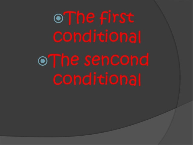 The firstconditionalThe sencondconditional