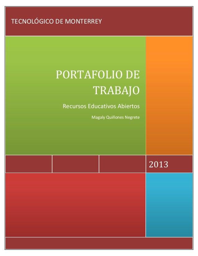 2013 PORTAFOLIO DE TRABAJO Recursos Educativos Abiertos Magaly Quiñones Negrete TECNOLÓGICO DE MONTERREY
