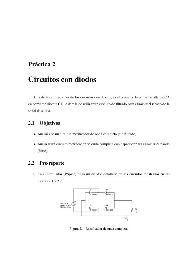 Pr´actica 2 Circuitos con diodos Una de las aplicaciones de los circuitos con diodos, es el convertir la corriente alterna...