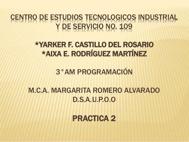 CENTRO DE ESTUDIOS TECNOLOGICOS INDUSTRIAL Y DE SERVICIO NO. 109 *YARKER F. CASTILLO DEL ROSARIO *AIXA E. RODRÍGUEZ MARTÍN...