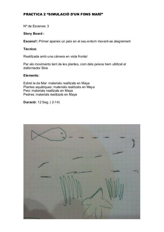 """PRACTICA 2 """"SIMULACIÓ D'UN FONS MARÍ"""" Nº de Escenes: 3 Story Board : Escena1: Primer apareix un peix en el seu entorn move..."""