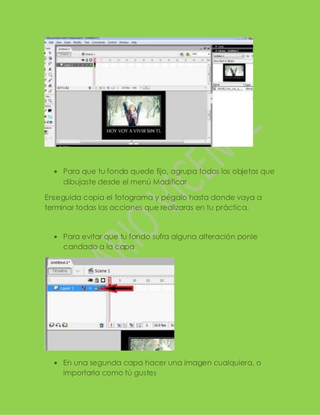 Para que tu fondo quede fijo, agrupa todos los objetos que     dibujaste desde el menú ModificarEnseguida copia el fotogra...