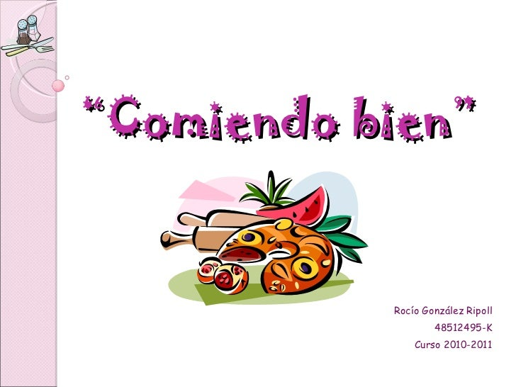 """"""" Comiendo bien"""" Rocío González Ripoll 48512495-K Curso 2010-2011"""