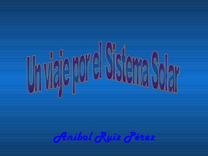 Aníbal Ruiz Pérez Un viaje por el Sistema Solar