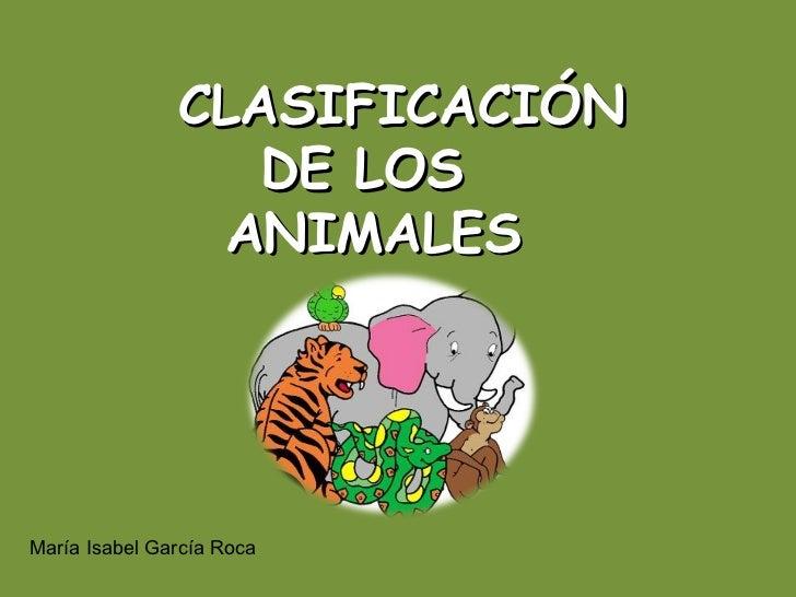CLASIFICACIÓN  DE LOS  ANIMALES María Isabel García Roca