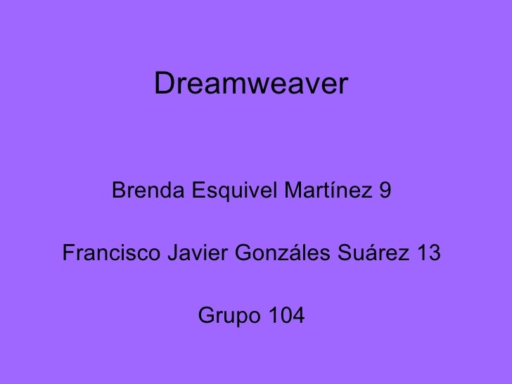 Dreamweaver Brenda Esquivel Martínez 9 Francisco Javier Gonzáles Suárez 13 Grupo 104