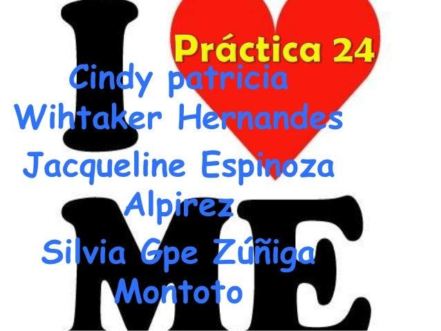 Cindy patriciaWihtaker HernandesJacqueline Espinoza       Alpirez Silvia Gpe Zúñiga      Montoto