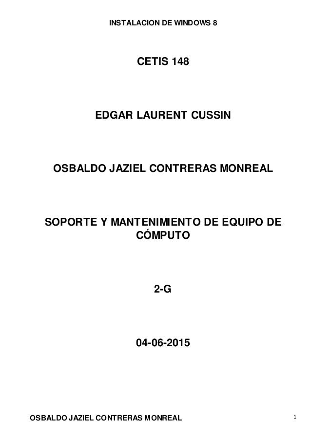 INSTALACION DE WINDOWS 8 OSBALDO JAZIEL CONTRERAS MONREAL 1 CETIS 148 EDGAR LAURENT CUSSIN OSBALDO JAZIEL CONTRERAS MONREA...