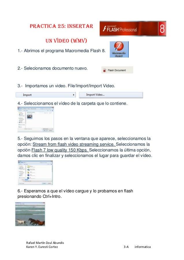 PRACTICA 25: Insertar                 un vìdeo (WMV)1.- Abrimos el programa Macromedia Flash 8.2.- Selecionamos documento ...