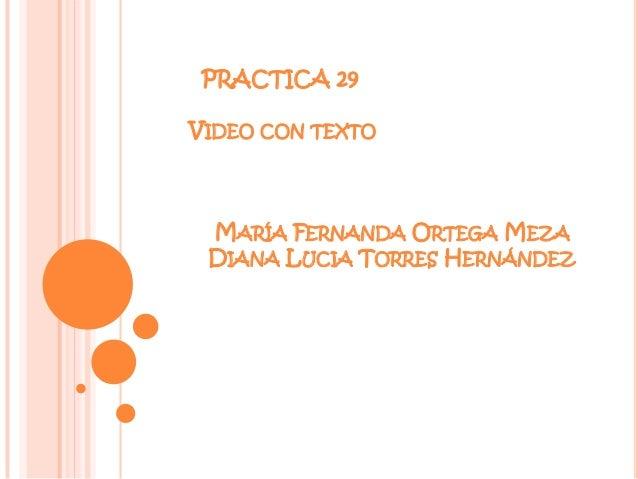 PRACTICA 29VIDEO CON TEXTO MARÍA FERNANDA ORTEGA MEZA DIANA LUCIA TORRES HERNÁNDEZ