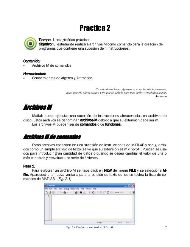 2 Tiempo: 1 hora/teórico-práctico Objetivo: El estudiante realizará archivos M como comando para la creación de programas ...