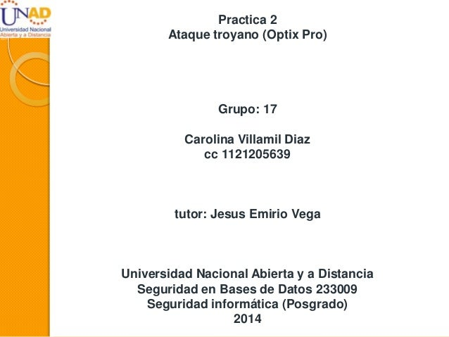 Practica 2 Ataque troyano (Optix Pro) Grupo: 17 Carolina Villamil Diaz cc 1121205639 tutor: Jesus Emirio Vega Universidad ...
