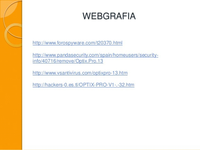 WEBGRAFIA http://www.forospyware.com/t20370.html http://www.pandasecurity.com/spain/homeusers/security- info/40716/remove/...