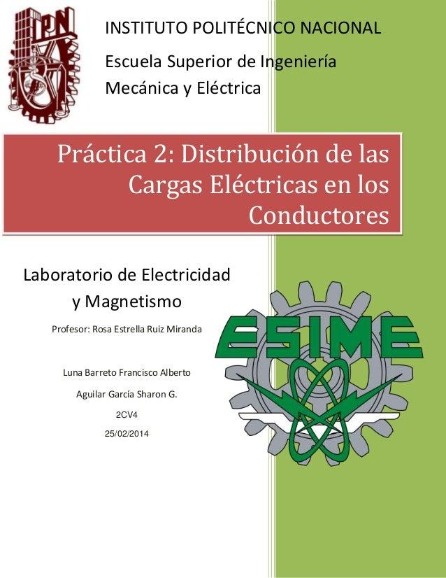 Práctica 2: Distribución de las Cargas Eléctricas en los Conductores INSTITUTO POLITÉCNICO NACIONAL Escuela Superior de In...