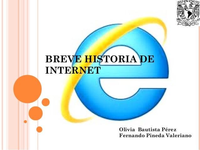 BREVE HISTORIA DEINTERNETOlivia Bautista PérezFernando Pineda Valeriano
