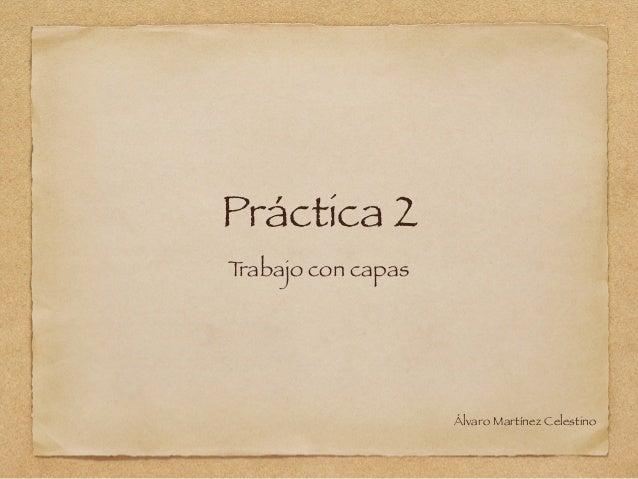Práctica 2 Trabajo con capas Álvaro Martínez Celestino