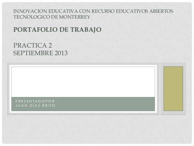 P R E S E N T A D O P O R : J U A N D Í A Z B R I T O INNOVACION EDUCATIVA CON RECURSO EDUCATIVOS ABIERTOS TECNOLOGICO DE ...