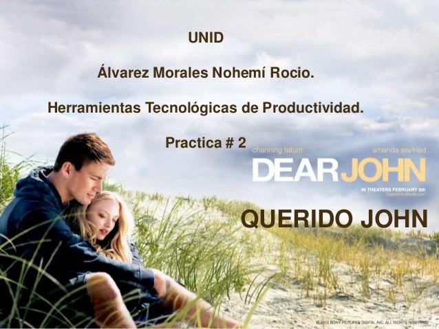 UNID Álvarez Morales Nohemí Rocio.  Herramientas Tecnológicas de Productividad. Practica # 2  QUERIDO JOHN