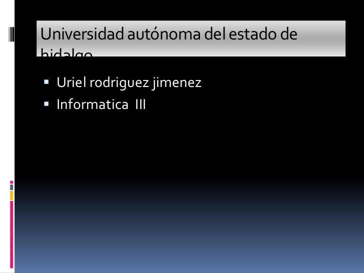 Universidad autónoma del estado dehidalgo Uriel rodriguez jimenez Informatica III