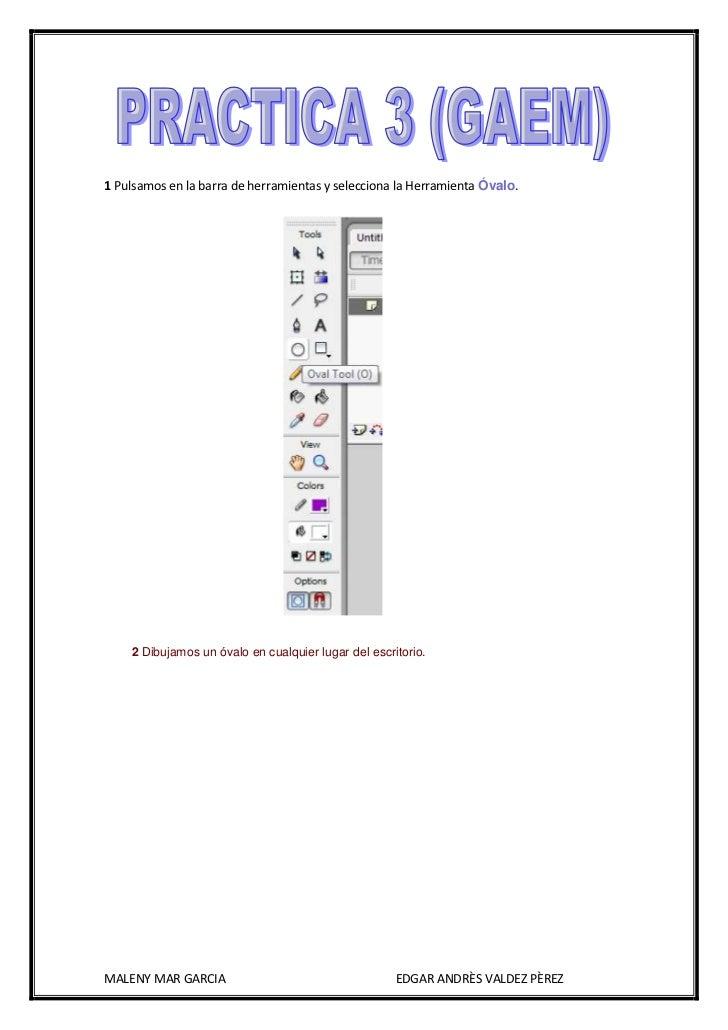 1 Pulsamos en la barra de herramientas y selecciona la Herramienta Óvalo.    2 Dibujamos un óvalo en cualquier lugar del e...